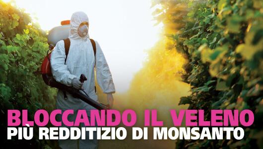Bloccando il veleno più redditizio di Monsanto